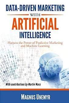Data-Driven Marketing with Artificial Intelligence: Harness the Power of Predictive Marketing